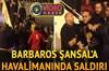 Barbaros Şansal'a Atatürk Havalimanı'nda saldırı