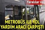 Metrobüs ile yol yardım aracı çarpıştı!