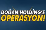 Doğan Holding'e operasyon:
