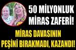 50 milyonluk miras zaferi!