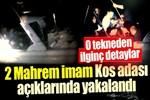 2 Mahrem imam Kos adası açıklarında yakalandı!