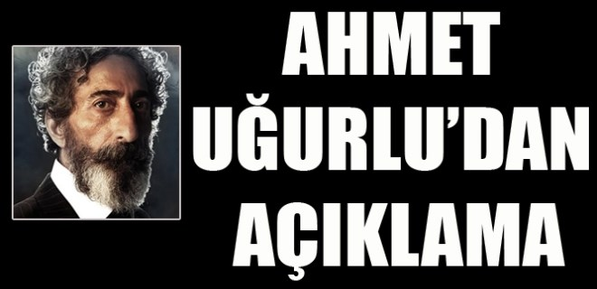 Ahmet Uğurlu'dan açıklama!