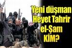 Yeni düşman Heyet Tahrir el-Şam kim?