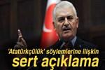 Başbakan Yıldırım'dan 'Atatürkçülük' söylemlerine ilişkin açıklama