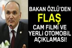 Bakan Özlü'den cam filmi ve yerli otomobil açıklaması