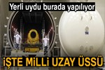 İşte Türkiye'nin uzay üssü