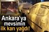 Ankara'da mevsimin ilk kar yağışı gerçekleşti. Şehrin yüksek kesimlerinde lapa lapa kar yağarken...