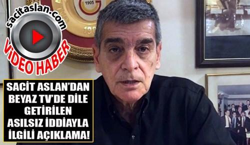 Sacit Aslan'dan Beyaz TV'de dile getirilen asılsız iddia hakkında açıklama