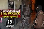 Adana merkezli 5 ilde PKK/KCK operasyonu: 19 gözaltı