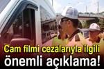 Hükümetten cam filmi cezalarıyla ilgili önemli açıklama