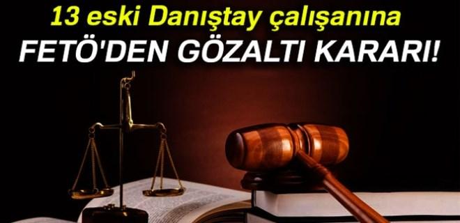 13 eski Danıştay çalışanına FETÖ'den gözaltı kararı