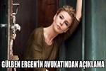 Gülben Ergen'in avukatından açıklama