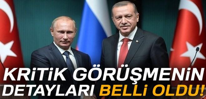 Cumhurbaşkanı Erdoğan ve Putin'in görüşmesinin detayları