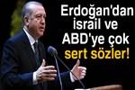 Erdoğan'dan İsrail ve ABD'ye çok sert sözler!