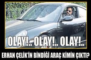 Erhan Çelik'in bindiği araç Sedef Orman'ın çıktı!