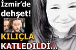İzmir'de üniversite öğrencisi Zülal T. kılıçla katledilmiş!