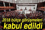2018 Bütçe görüşmeleri kabul edildi
