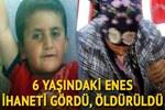 6 yaşındaki Enes ihaneti gördü, öldürüldü