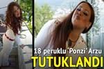 18 peruklu 'Ponzi' Arzu tutuklandı!
