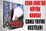 Esra Erol'da yayın kestiren kavga!