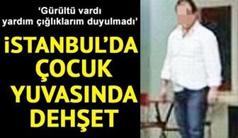 İstanbul'da çocuk yuvasında tecavüz dehşeti!