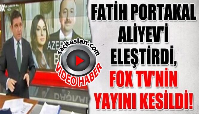 Fatih Portakal Aliyev'i eleştirdi, Fox TV'nin yayını kesildi!