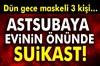 Başkent'te, maskeli şahısların bıçaklı saldırısına uğrayan astsubay, evinin önünde hayatını...