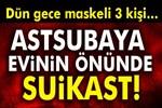 Maskeli şahısların saldırısına uğrayan astsubay, hayatını kaybetti!