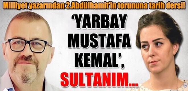 Milliyet yazarından 2. Abdülhamid'in torununa tarih dersi!