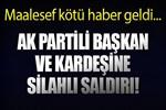 AK Partili başkana ve ağabeyine silahlı saldırı!
