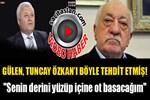 Gülen, Tuncay Özkan'ı böyle tehdit etmiş!