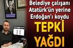 Atatürk'ün yerine Erdoğan'ı koydu! Tepki yağdı!