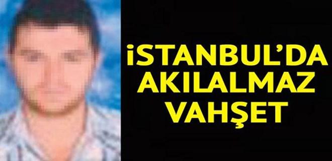 İstanbul'da akılalmaz vahşet!