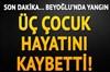 Beyoğlu'nda yangın: Üç çocuk hayatını kaybetti