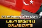 Almanya, Türkiye'ye AB kapılarını kapattı!