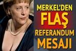 Angela Merkel'den flaş 'referandum' mesajı!