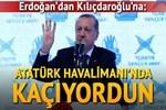 Erdoğan'dan Kılıçdaroğlu'na eleştiri: