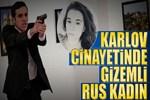 Carlov cinayetinde bir Rus kadın tutuklandı!