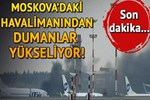 Moskova'da havalimanında dumanlar!