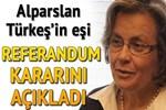 Alparslan Türkeş'in eşi referandum kararını açıkladı