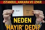 İstanbul, Ankara ve İzmir neden 'Hayır' dedi?