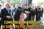 Cumhurbaşkanı Erdoğan peş peşe ziyaret etti