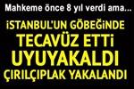 İstanbul'un göbeğinde tecavüz eden saldırgana verilen ceza!