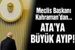 Meclis Başkanı Kahraman'dan Ata'ya büyük ayıp!