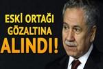 Arınç'ın eski ortağı avukat gözaltında iddiası!