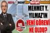 Mehmet Y. Yılmaz'ın Hürriyet'teki yeni görevi ne oldu?