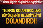 Telefon dolandırıcıları Mersin Büyükşehir Belediyesi'ni dolandırdı