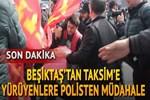 Beşiktaş'tan Taksim'e yürümek isteyen gruba müdahale