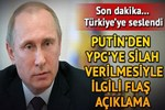 Putin'den YPG'ye silah verilmesi konusunda flaş açıklama