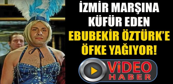 Ebubekir Öztürk'ten İzmir Marşı'na küfür